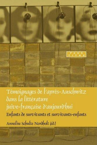 Temoignages De L'apres-auschwitz Dans La Litterature Juive-francaise D'aujourd'hui: Enfants De Survivants Et Survivants-enfants
