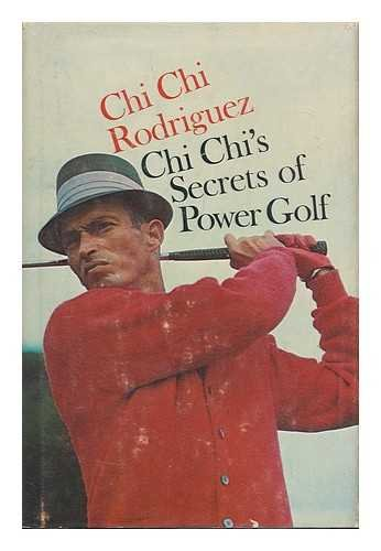 Chi Chis Secrets of Power Golf, by Juan (Chi Chi) Rodriguez