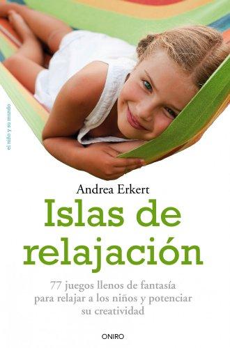 Islas de relajación: 77 juegos llenos de fantasia para relajar a los niños y potenciar su creatividad (El Niño Y Su Mundo)