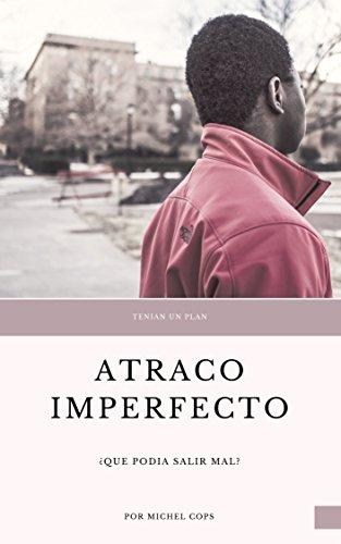 Atraco Imperfecto: Tenian un plan, ¿que podía salir mal? por Kobe Makoly