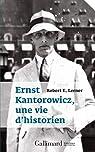 Ernst Kantorowicz, une vie d'historien par Robert E. Lerner