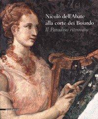 Nicol Dell'Abate Alla Corte Del Boiardo. Il Paradiso Ritrovato.