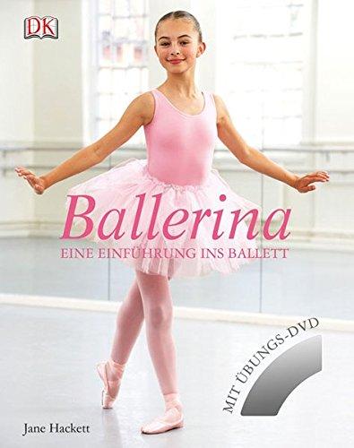 Ballerina: Eine Einführung ins Ballett (Schöne Die Ballerina)