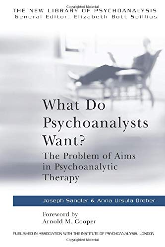 What Do Psychoanalysts Want?: Problem of Aims in Psychoanalytic Therapy (The New Library of Psychoanalysis ; 24)