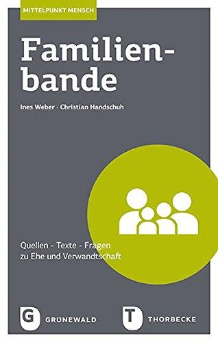 Familienbande: Quellen - Texte - Fragen zu Ehe und Verwandtschaft (Mittelpunkt Mensch, Band 2)