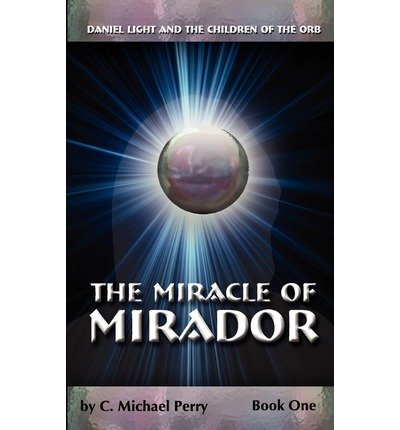 [ THE MIRACLE OF MIRADOR: DANIEL LIGHT AND THE CHILDREN OF THE ORB ] BY Perry, C Michael ( AUTHOR )Nov-24-2011 ( Paperback ) -