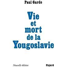 Vie et mort de la Yougoslavie : Nouvelle édition (Documents)
