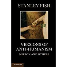 [Versions of Anti-Humanism: Milton and Others] (By: Stanley Fish) [published: May, 2012]