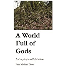 A World Full of Gods: An Inquiry into Polytheism