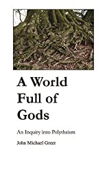 A World Full of Gods: An Inquiry into Polytheism (English Edition)