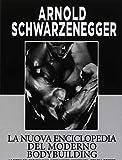 La nuova enciclopedia del moderno bodybuilding. La bibbia del bodybuilding, interamente aggiornata