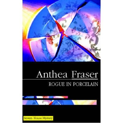 { ROGUE IN PORCELAIN (SEVERN HOUSE LARGE PRINT) - LARGE PRINT - IPS } By Fraser, Anthea ( Author ) [ Nov - 2007 ] [ Hardcover ]