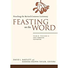 [(Feasting on the Word: Lent Through Eastertide v. 2, Year B : Preaching the Revised Common Lectionary)] [Edited by David L. Bartlett ] published on (October, 2008)
