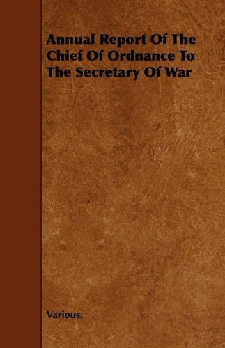 Annual Report of the Chief of Ordnance to the Secretary of War
