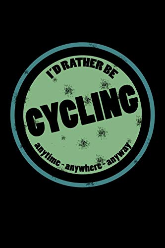 I'd Rather Be Cycling Anytime Anywhere Anyway: Funny Cycling Gifts (Cycling Journal Notebook) -