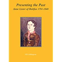 Presenting the Past: Anne Lister of Halifax 1791-1840