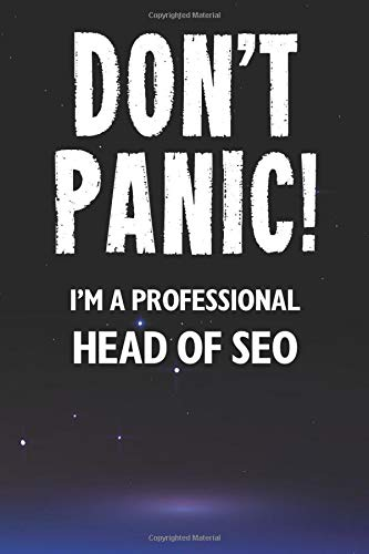 Don't Panic! I'm A Professional Head of SEO: Customized 100 Page Lined Notebook Journal Gift For A Busy Head of SEO: Far Better Than A Throw Away Greeting Card.