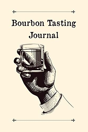 Bourbon Tasting Journal: Designed For Whisky Lovers and Connoisseurs - Whiskey Bourbons and Ryes Tasting Logbook