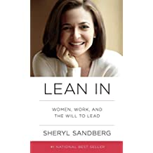 Lean In: Women, Work, and the Will to Lead: Written by Sheryl Sandberg, 2013 Edition, Publisher: WH Allen [Paperback]