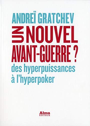 Un nouvel avant-guerre ? - Des hyperpuissances à l'hyperpoker par Andrei Gratchev