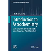 Introduction to Astrochemistry: Chemical Evolution from Interstellar Clouds to Star and Planet Formation (Astronomy and Astrophysics Library)