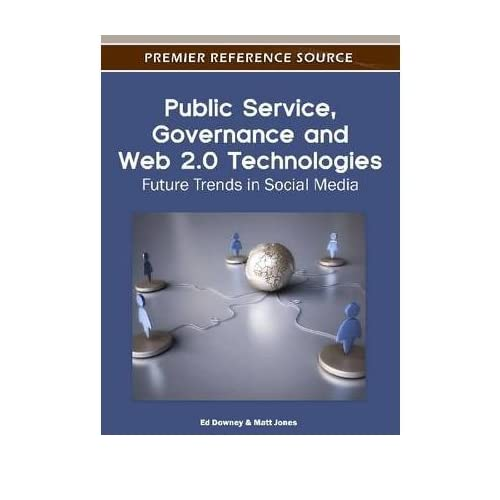 [(Public Service, Governance and Web 2.0 Technologies: Future Trends in Social Media )] [Author: Ed Downey] [Jan-2012]