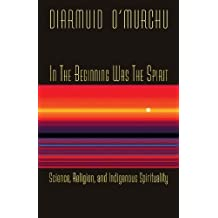 In the Beginning Was the Spirit: Science, Religion and Indigenous Spirituality by Diarmuid O'Murchu (2012-07-25)