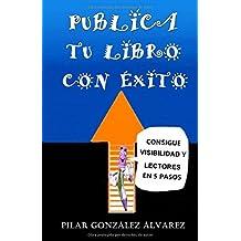 PUBLICA TU LIBRO CON ÉXITO: CONSIGUE VISIBILIDAD Y LECTORES EN 5 PASOS