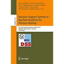 Decision Support Systems V – Big Data Analytics for Decision Making: First International Conference, ICDSST 2015, Belgrade, Serbia, May 27-29, 2015, Proceedings ... Notes in Business Information Processing)