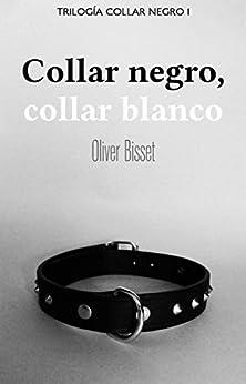 Collar negro, collar blanco (Trilogía Collar Negro nº 1) de [Bisset, Oliver]