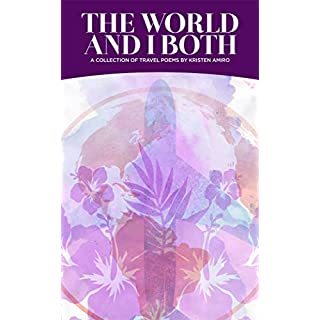 The World And I Both: A Collection of Travel Poetry