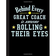 Behind Every Great Coach Notebook: Journal, Coach Appreciation gift, thank you retirement gift ideas for all sport Coaches: volleyball basketball ... funny gift for man & woman (Cool Gag Gift)