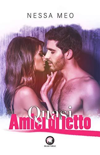 Quasi amici di letto: (Collana Floreale - Romanzi Rosa) (Italian Edition)