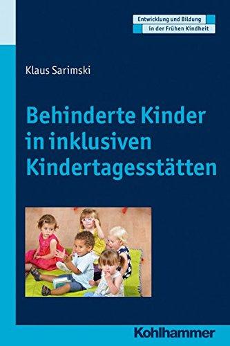 Behinderte Kinder in inklusiven Kindertagesstätten (Entwicklung und Bildung in der Frühen Kindheit)