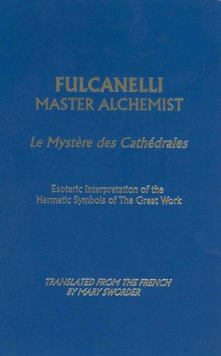 Fulcanelli: Master Alchemist: Le Mystere Des Cathedrales - Esoteric Interpretation of the Hermetic Symbols of the Great Work (Le Mystere Des ... of the Hermetic Symbols of Great Work)