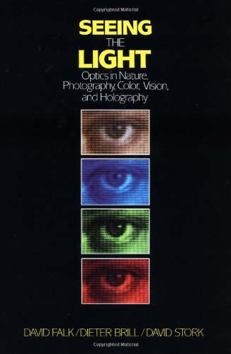 Seeing the Light: Optics in Nature, Photography, Colour, Vision and Holography