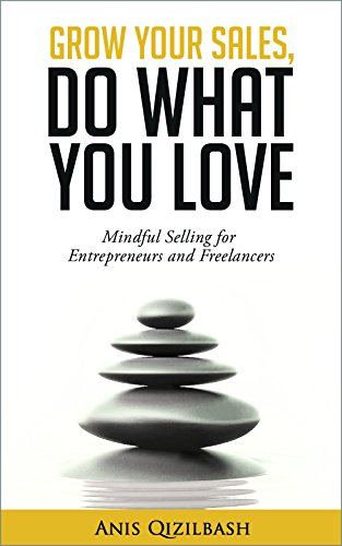 Grow your sales do what you love mindful selling for entrepreneurs grow your sales do what you love mindful selling for entrepreneurs and freelancers by fandeluxe Image collections