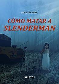 Cómo matar a Slenderman par Juan Velarde