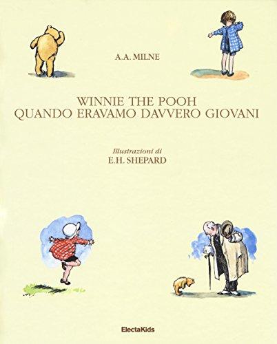 Winnie The Pooh. Quando eravamo davvero giovani. Ediz. a colori