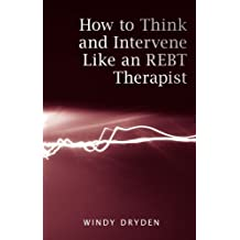 How to Think and Intervene Like an REBT Therapist by Windy Dryden (2009-06-11)