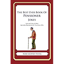 The Best Ever Book of Pensioner Jokes: Lots and Lots of Jokes Specially Repurposed for You-Know-Who