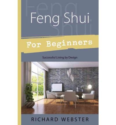 [(Feng Shui for Beginners: Design for Successful Living)] [Author: Richard Webster] published on (September, 2002)