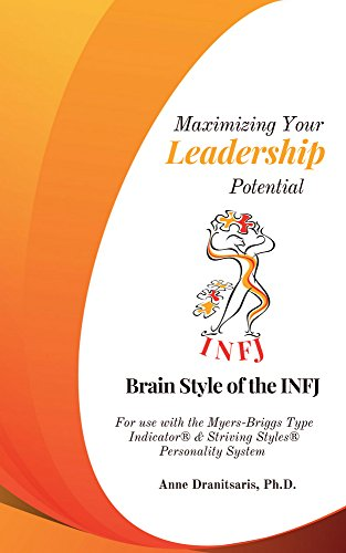 Maximizing Your Leadership Potential:  Brain Style of the INFJ: For use with the Myers-Briggs Type Indicator & Striving Styles Personality System (English Edition)