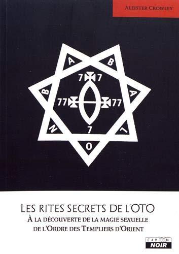 Les rites secrêts de l'OTO À la découverte de la magie sexuelle de l'Ordre des Templiers d'Orient