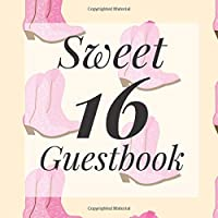 Sweet 16 Guestbook: Pink Cowgirl Boots Cowboy Western Country Theme- Guest Signing Book w/ Photo Space & Gift Log - 16th Birthday Party | Anniversary ... Present for Special Sixteen Teen Memories