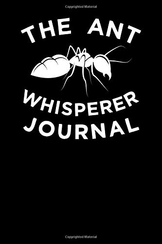 The Ant Whisperer Journal - Ant Wissenschaft Farm