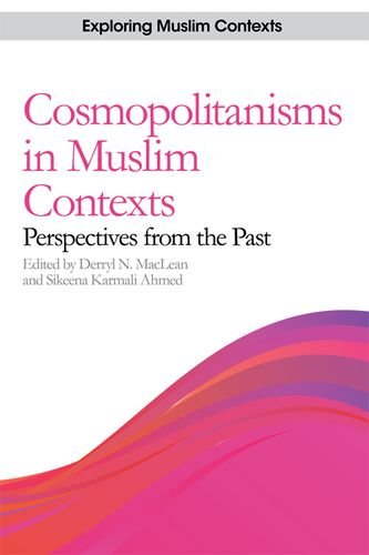 Cosmopolitanisms in Muslim Contexts: Perspectives from the Past (Exploring Muslim Contexts)
