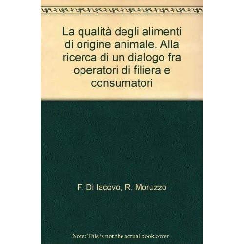 La Qualità Degli Alimenti Di Origine Animale. Alla Ricerca Di Un Dialogo Fra Operatori Di Filiera E Consumatori