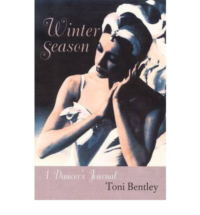 [(Winter Season: A Dancer's Journal)] [Author: Toni Bentley] published on (November, 2003)