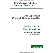 Der Staat in der Flüchtlingskrise. Zwischen gutem Willen und geltendem Recht (Schönburger Schriften zu Recht und Staat)